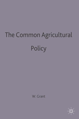 The Common Agricultural Policy - Grant, Wyn
