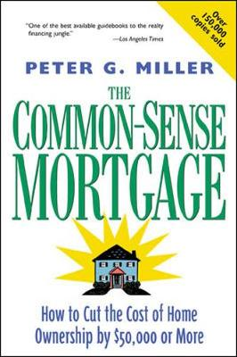 The Common-Sense Mortgage - Miller, Peter G