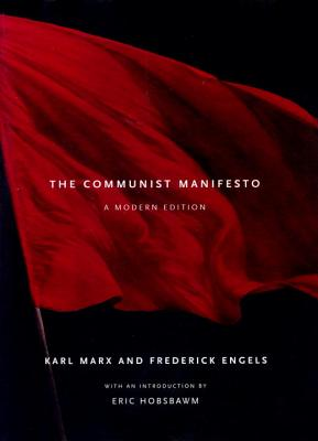 The Communist Manifesto: A Modern Edition - Marx, Karl, and Engels, Friedrich, and Hobsbawm, Eric J (Introduction by)