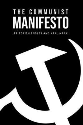 The Communist Manifesto - Marx, Karl, and Engles, Friedrich