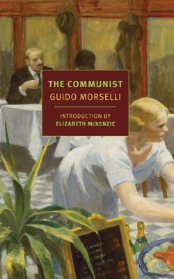 The Communist - Morselli, Guido, and Randall, Frederika (Translated by), and McKenzie, Elizabeth (Introduction by)