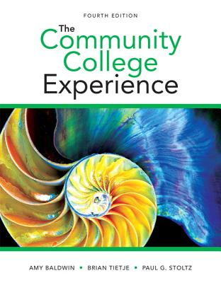 The Community College Experience - Baldwin, Amy, and Tietje, Brian C, and Stolz, Paul G