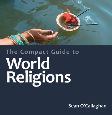 The Compact Guide to World Religions - O'Callaghan, Sean