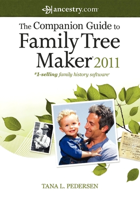 The Companion Guide to Family Tree Maker 2011 - Pedersen, Tana L