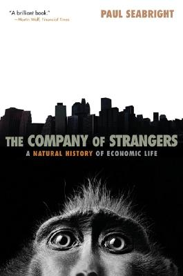 The Company of Strangers: A Natural History of Economic Life - Seabright, Paul