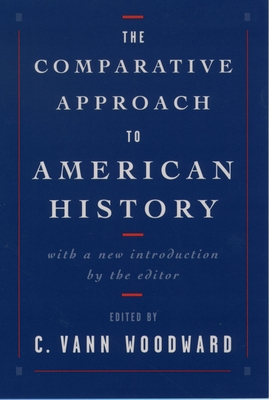 The Comparative Approach to American History - Woodward, C Vann (Editor)