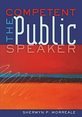The Competent Public Speaker - Morreale, Sherwyn P