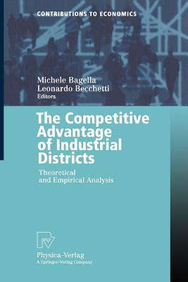 The Competitive Advantage of Industrial Districts: Theoretical and Empirical Analysis - Bagella, Michele (Editor), and Becchetti, Leonardo (Editor)