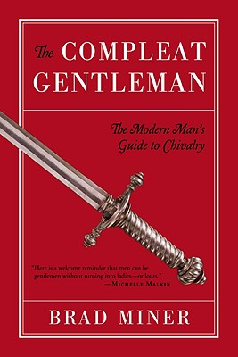 The Compleat Gentleman: The Modern Man's Guide to Chivalry - Miner, Brad