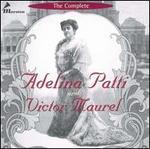 The Complete Adelina Patti & Victor Maurel - Adelina Patti (vocals); Alfredo Barili (piano); Landon Ronald (piano); Victor Maurel (vocals)