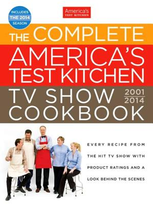The Complete America's Test Kitchen TV Show Cookbook 2001-2014 - America's Test Kitchen (Editor)