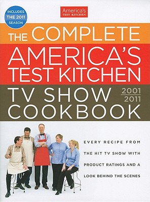 The Complete America's Test Kitchen TV Show Cookbook - America's Test Kitchen (Editor), and Tremblay, Carl (Photographer), and Keller, Kennedy (Photographer)