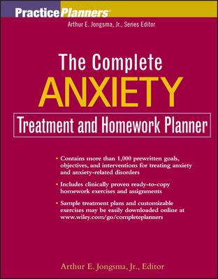 The Complete Anxiety Treatment and Homework Planner - Jongsma, Arthur E (Editor)