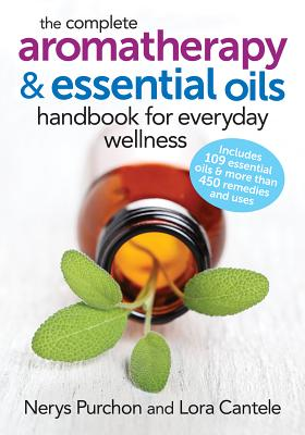 The Complete Aromatherapy and Essential Oils Handbook for Everyday Wellness - Purchon, Nerys, and Cantele, Lora