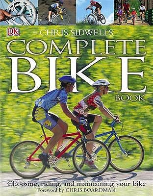 The Complete Bike Book: Choosing, Riding, and Maintaining Your Bike - Sidwells, Chris