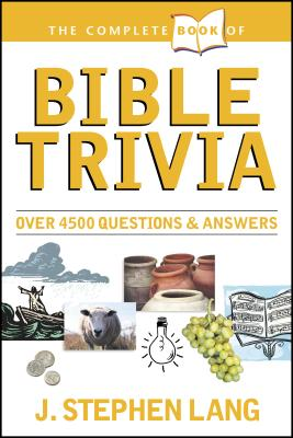 The Complete Book of Bible Trivia: Over 4,300 Questions & Answers about the Bible - Lang, J Stephen