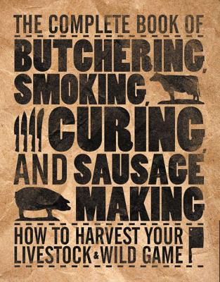 The Complete Book of Butchering, Smoking, Curing, and Sausage Making: How to Harvest Your Livestock & Wild Game - Hasheider, Philip