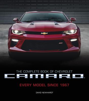 The Complete Book of Chevrolet Camaro, 2nd Edition: Every Model Since 1967 - Newhardt, David