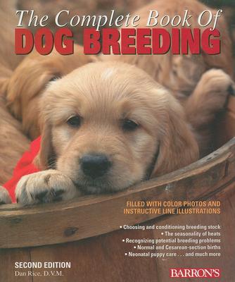 The Complete Book of Dog Breeding - Rice, Dan, DVM
