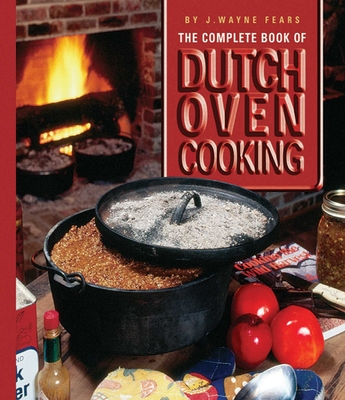 The Complete Book of Dutch Oven Cooking - Fears, J Wayne