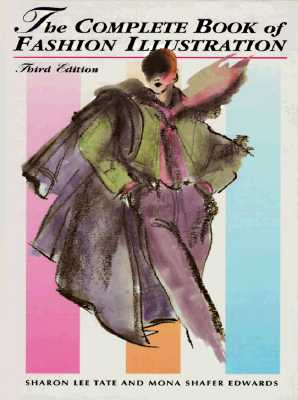 The Complete Book of Fashion Illustration - Tate, Sharon Lee, and Edwards, Mona Shafer