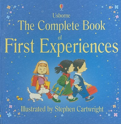 The Complete Book of First Experiences - Civardi, Anne, and Bates, Michelle (Editor), and Francis, Neil (Designer)
