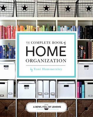 The Complete Book of Home Organization - Abowlfulloflemons Net, and Hammersley, Toni