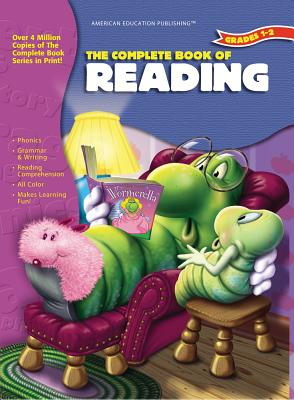 The Complete Book of Reading, Grades 1 - 2 - School Specialty Publishing, and Carson-Dellosa Publishing, and American Education Publishing (Compiled by)