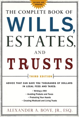 The Complete Book of Wills, Estates & Trusts: Advice That Can Save You Thousands of Dollars in Legal Fees and Taxes - Bove, Alexander A, Esq