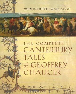 The Complete Canterbury Tales of Geoffrey Chaucer - Fisher, John H, Professor, and Allen, Mark, PH.D.