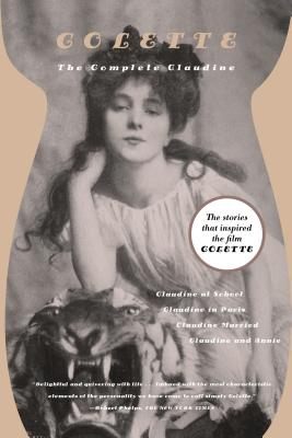 The Complete Claudine: Claudine at School/Claudine in Paris/Claudine Married/Claudine and Annie - Colette, and Thurman, Judith (Introduction by), and White, Antonia (Translated by)
