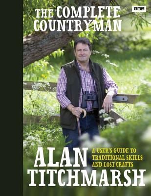 The Complete Countryman: A User's Guide to Traditional Skills and Lost Crafts - Titchmarsh, Alan