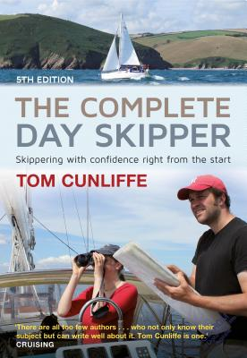 The Complete Day Skipper: Skippering with Confidence Right From the Start - Cunliffe, Tom