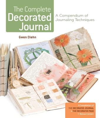 The Complete Decorated Journal: A Compendium of Journaling Techniques - Diehn, Gwen