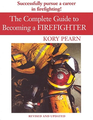 The Complete Guide to Becoming a Firefighter - Pearn, Kory