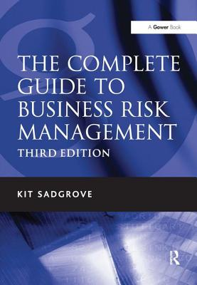 The Complete Guide to Business Risk Management - Sadgrove, Kit