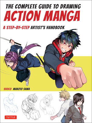 The Complete Guide to Drawing Action Manga: A Step-By-Step Artist's Handbook - Shoco, and Sawa, Makoto