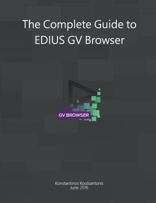 The Complete Guide to Edius Gv Browser - Koutsantonis, Konstantinos