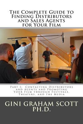 The Complete Guide to Finding Distributors and Sales Agents for Your Film - Scott Phd, Gini Graham