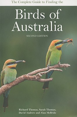 The Complete Guide to Finding the Birds of Australia - Thomas, Richard, and Thomas, Sarah, and Andrew, David