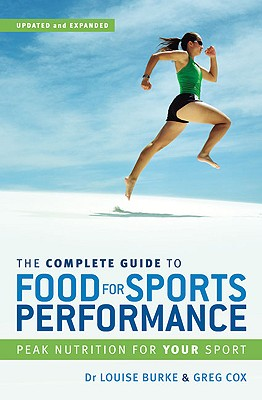 The Complete Guide to Food for Sports Performance: A Guide to Peak Nutrition for Your Sport - Burke, Dr Louise