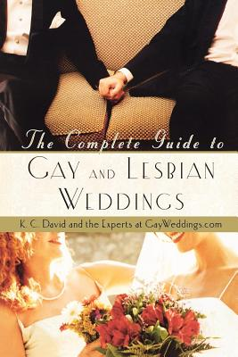 The Complete Guide to Gay and Lesbian Weddings - David, K C