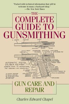 The Complete Guide to Gunsmithing: Gun Care and Repair - Chapel, Charles Edward, and Casada, Jim (Editor)