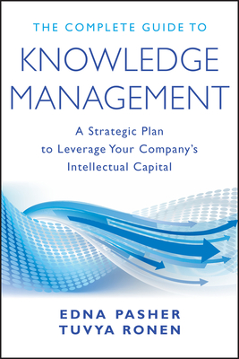 The Complete Guide to Knowledge Management: A Strategic Plan to Leverage Your Company's Intellectual Capital - Pasher, Edna