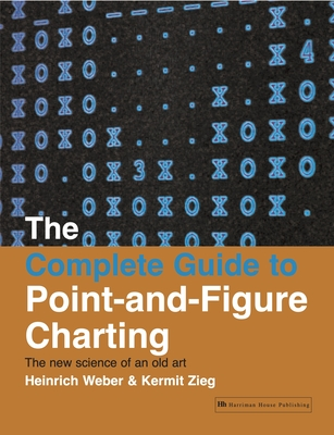The Complete Guide to Point-And-Figure Charting: The New Science of an Old Art - Weber, Heinrich