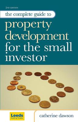 The Complete Guide to Property Development for the Small Investor - Dawson, Catherine, Dr.