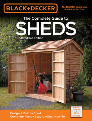 The Complete Guide to Sheds (Black & Decker) - Editors of CPi, and Editors of Cool Springs Press