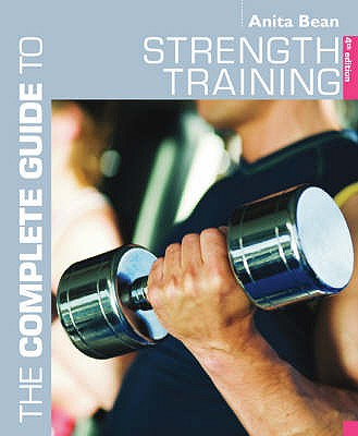 The Complete Guide to Strength Training - Bean, Anita
