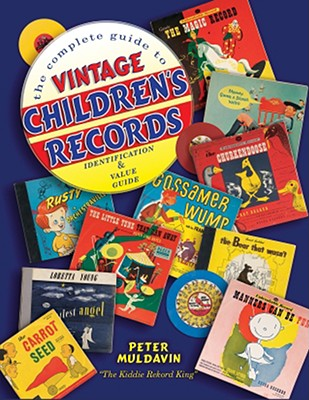 The Complete Guide to Vintage Children's Records: Identification & Value Guide - Muldavin, Peter
