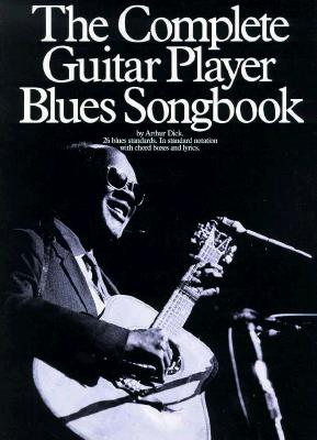 The Complete Guitar Player Blues Songbook - Dick, Arthur